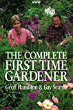 The Complete First Time Gardener