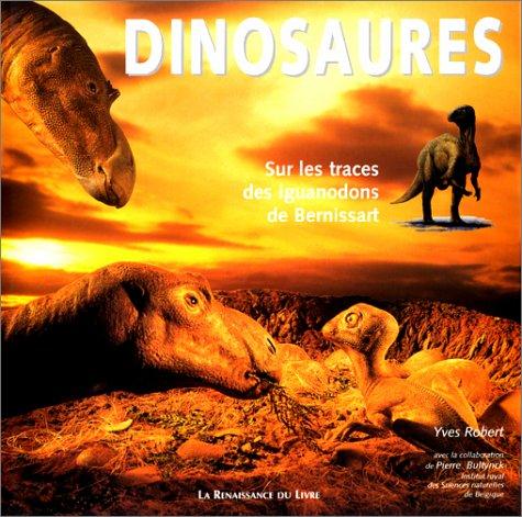 DINOSAURES. Sur les traces des iguanodons de Bernissart