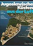 Dalmatiens Küsten aus der Luft mit Istrien. Sonderausgabe. Häfen - Buchten - Ankerplätze - Peter Kleinoth