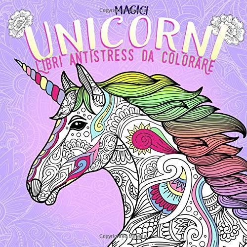 Magici Unicorni. Libri Antistress Da Colorare: Un meraviglioso libro unicorno. Disegni straordinari. Più di 40 bellissime immagini per colorare e corsi di disegno unicorn