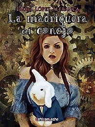 La madriguera del conejo par Laura López Alfranca