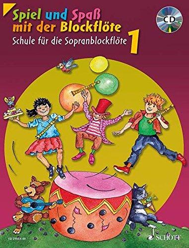 Spiel und Spaß mit der Blockflöte: Schule für die Sopranblockflöte (barocke Griffweise). Band 1. Sopran-Blockflöte. Ausgabe mit CD.