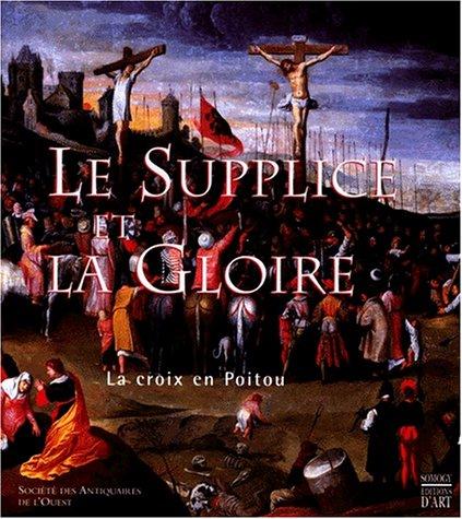 Le supplice et la gloire: La croix en Poitou par Robert Favreau, Collectif