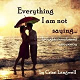 Everything I Am Not Saying: Thoughts Transformed Into Poetry (English Edition)