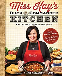 Miss Kay's Duck Commander Kitchen: Faith, Family and Food - Bringing Our Home to Your Table (Duck Dynasty)
