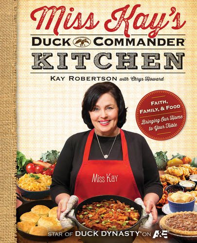 Miss Kay's Duck Commander Kitchen: Faith, Family and Food - Bringing Our Home to Your Table (Duck Dynasty) (Küche Commander)