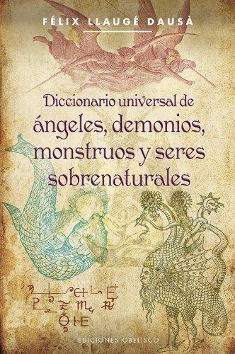 Diccionario universal de angeles, demonios, monstruos y seres sobrenaturales (Coleccion Magia y...