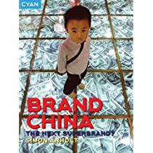 Brand China: The Next Superbrand? (Great Brand Stories series)