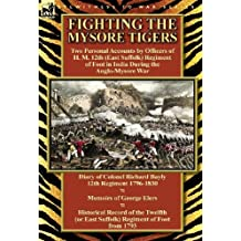 Fighting the Mysore Tigers: Two Personal Accounts by Officers of H. M. 12th (East Suffolk) Regiment of Foot in India During the Anglo-Mysore War-D by Richard Bayly (2013-12-12)