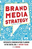 Brand Media Strategy: Integrated Communications Planning in the Digital Era...