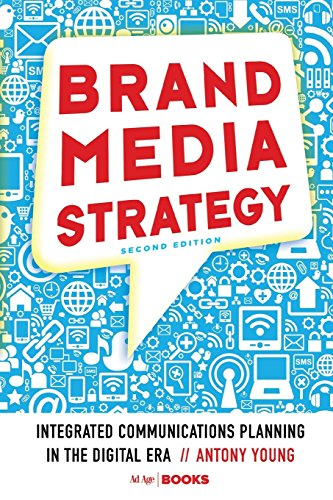 Brand Media Strategy: Integrated Communications Planning in the Digital Era par A. Young