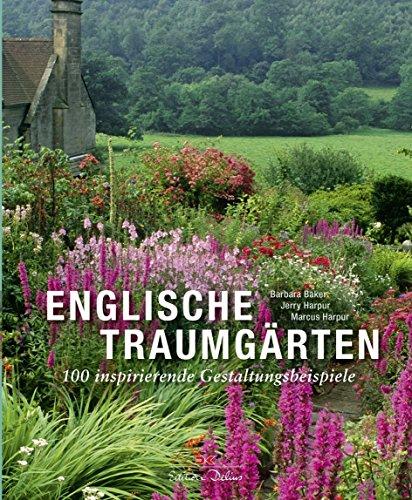Englische Traumgärten: 100 inspirierende Gestaltungsbeispiele von Barbara Baker (27. Juni 2011) Gebundene Ausgabe