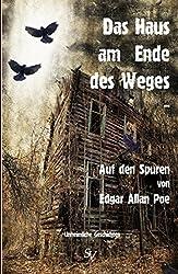 Das Haus am Ende des Weges ...: Auf den Spuren von Edgar Allan Poe