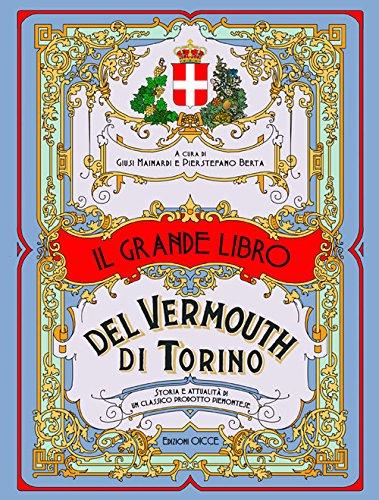 Il grande libro del vermouth di Torino. Storia e attualità di un classico prodotto piemontese