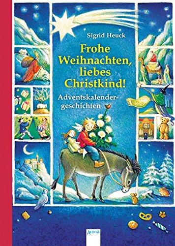 Frohe Weihnachten, liebes Christkind!: Adventskalendergeschichten: