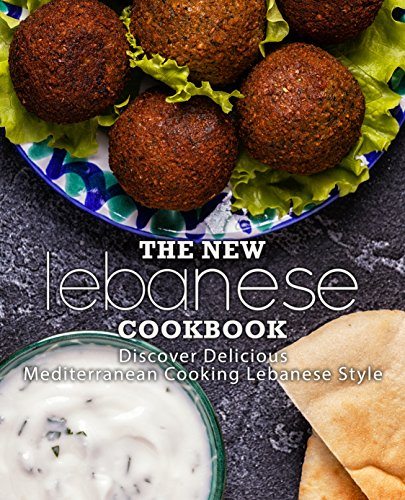 The New Lebanese Cookbook: Discover Delicious Mediterranean Cooking Lebanese Style (English Edition)