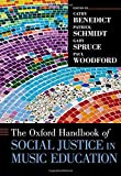 The Oxford Handbook of Social Justice in Music Education (Oxford Handbooks) by Cathy Benedict (2015-12-10)