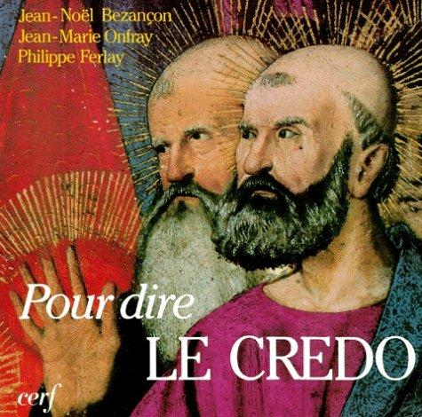 Pour dire le Credo par Philippe Ferlay, Jean-Noël Bezançon, Jean-Marie Onfray