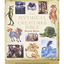By Brenda Rosen - The Mythical Creatures Bible: The Definitive Guide to Legendary Beings