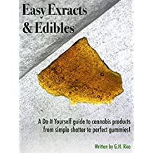 Easy Extracts & Edibles: A DIY guide to cannabis products from simple shatter to perfect gummies! (English Edition)