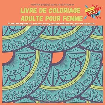 Livre de coloriage adulte pour femme - Ce sont nos expériences, et surtout nos expériences malheureuses, qui nous instruisent.