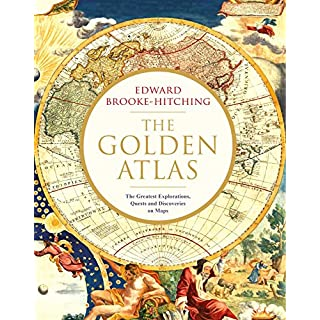 The Golden Atlas: The Greatest Explorations, Quests and Discoveries on Maps