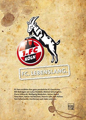 FC. Lebenslang.: FC-Fans erzählen ihre ganz persönliche FC-Geschichte