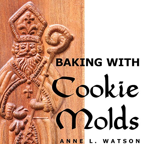 Baking with Cookie Molds: Secrets and Recipes for Making Amazing Handcrafted Cookies for Your Christmas, Holiday, Wedding, Tea, Party, Swap, Exchange, or Everyday Treat (English Edition)