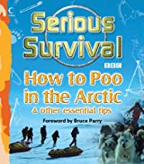 Serious Survival: How to Poo in the Arctic and Other Essential Tips