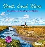 Holiday Reisebuch Stadt, Land, Küste: Die schönsten Kurztrips im Norden Deutschlands