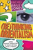 (Re)thinking Orientalism: Using Graphic Narratives to Teach Critical Visual Literacy (Minding the Media / Critical Issues for Learning and Teaching, Band 12)