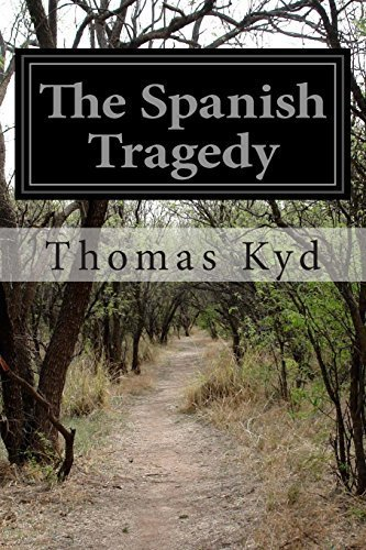 The Spanish Tragedy by Thomas Kyd (2014-06-04)