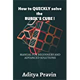 How to QUICKLY solve the rubik's cube !MANUAL FOR BEGINNERS AND ADVANCED SOLUTIONS BY ADITYA PRAVIN