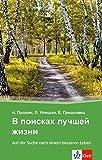 V poiskach lucsej zizni - Auf der Suche nach einem besseren Leben: Russische Lekt�re f�r das 4., 5. und 6. Lernjahr. Mit Annotationen