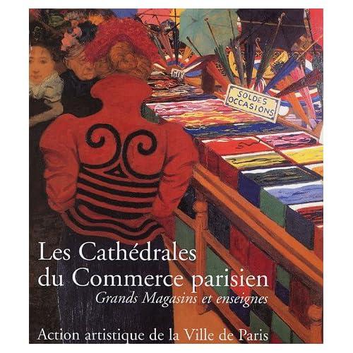 LES CATHÉDRALES DU COMMERCE PARISIEN. Grands magasins et enseignes