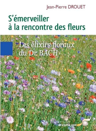 S'émerveiller à la rencontre des fleurs - Les élixirs floraux du Dr BACH
