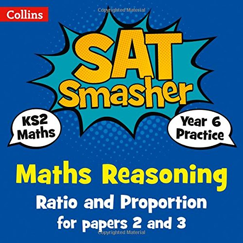 Year 6 Maths Reasoning - Ratio and Proportion for papers 2 and 3: 2018 tests (Collins KS2 SATs Smashers)