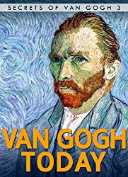 Van Gogh Today: Short Stories: How Van Gogh still touches our Daily Lives (Secrets of Van Gogh Book 3)