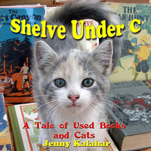 Shelve Under C: A Tale of Used Books and Cats - Jenny Kalahar - Unabridged