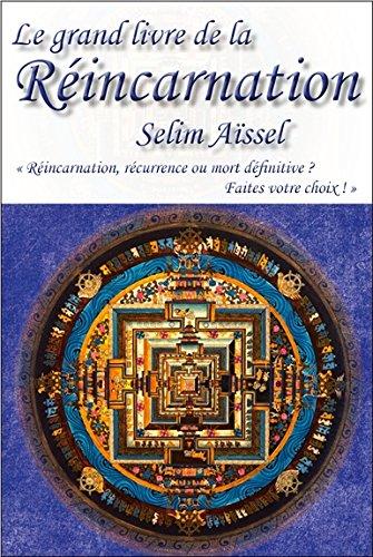 Le grand livre de la Rincarnation - Rincarnation, rcurrence ou mort dfinitive ? Fates votre choix !