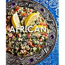 African Recipes: Enjoy Delicious African Recipes with Easy African Cooking (2nd Edition) (English Edition)