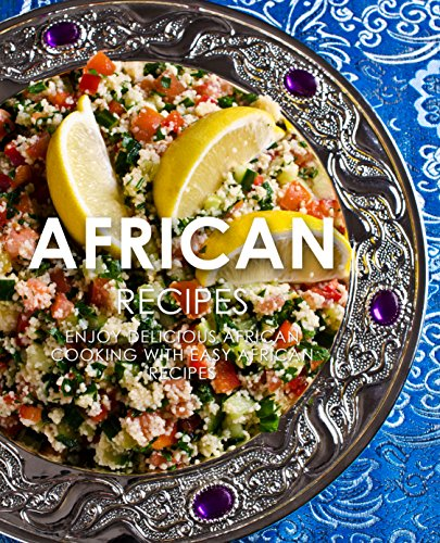 African Recipes: Enjoy Delicious African Recipes with Easy African Cooking (English Edition)