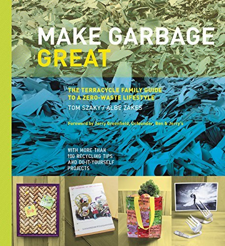 [Make Garbage Great: The Terracycle Family Guide to a Zero-Waste Lifestyle] [By: Szaky, Tom] [August, 2015]