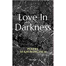 Love In Darkness: Poetry In Knowing Them (English Edition)
