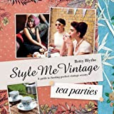 Style Me Vintage: Tea Parties Recipes and tips for styling the perfect event: A Guide to Hosting Perfect Village Events