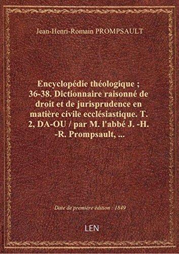 Encyclopédie théologique ; 36-38. Dictionnaire raisonné de droit et de jurisprudence en matière civi