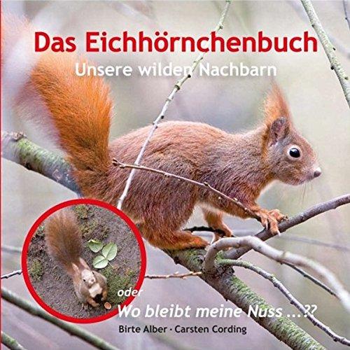 Das Eichhörnchenbuch: Unsere wilden Nachbarn oder Wo bleibt meine Nuss ...??