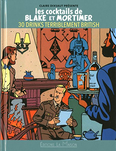 LES COCKTAILS DE BLAKE ET MORTIMER 30 DRINKS TERRIBLEMENT BRITISH