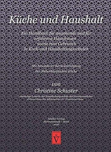Küche und Haushalt: Ein Handbuch für angehende und für erfahrene Hausfrauen sowie zum Gebrauch in Koch- und Haushaltungsschulen - Mit besonderer ... Küche (Siebenbürgische Koch- und Backbücher) -