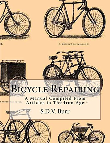 Bicycle Repairing: A Manual Compiled From Articles in The Iron Age por S.D.V. Burr